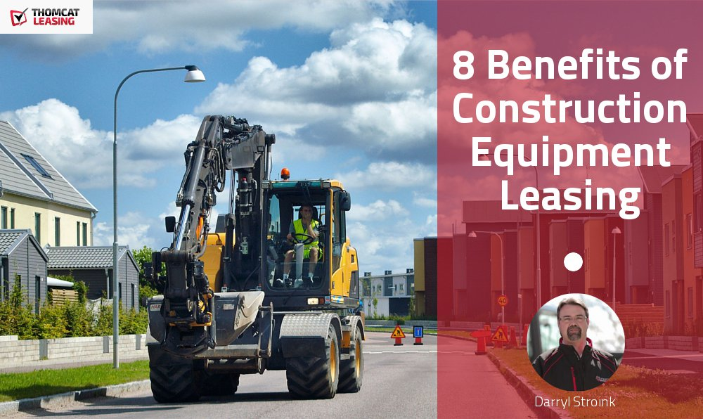 8 Benefits of Construction Equipment Leasing